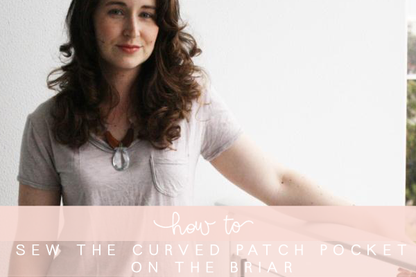 Briar pattern tutorial - how to sew the curved patch pocket